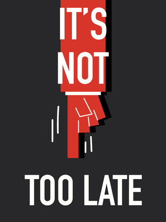 too late: Words NOT TOO LATE Illustration