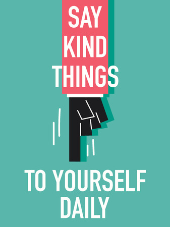 compassionate: Words SAY KIND THINGS TO YOURSELF DAILY