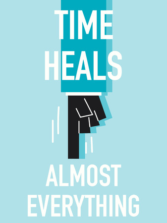 heals: Words TIME HEALS ALMOST EVERYTHING