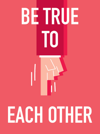 each other: Words BE TRUE TO EACH OTHER Illustration