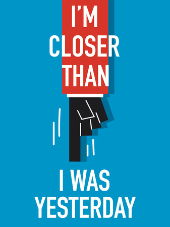 closer: Words I AM CLOSER THAN I WAS YESTERDAY Illustration