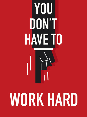 tenderly: Words YOU DO NOT HAVE TO WORK HARD