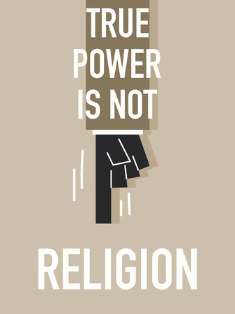 relieved: Words TRUE POWER IS NOT RELIGION Illustration