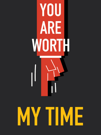 Words YOU ARE WORTH MY TIME