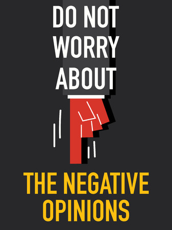 opinions: Words DO NOT WORRY ABOUT THE NEGATIVE OPINIONS Illustration