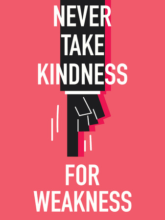kindness: Words NEVER TAKE KINDNESS FOR WEAKNESS Illustration