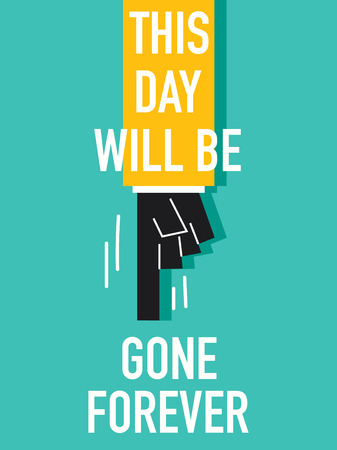days gone by: Words THIS DAY WILL BE GONE FOREVER Illustration