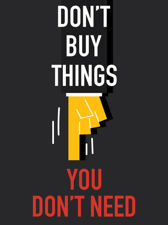 do: Words DO NOT BUY THINGS YOU DO NOT NEED