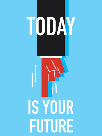 today: Words TODAY IS YOUR FUTURE