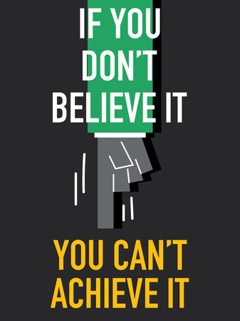 can not: Words IF YOU DO NOT BELIEVE IT YOU CAN NOT ACHIEVE IT Illustration