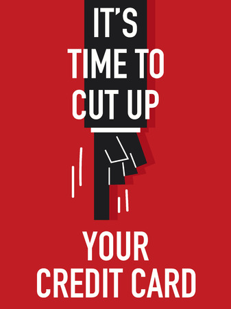 cut up: Words IT IS TIME TO CUT UP YOUR CREDIT CARD