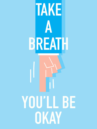 Words TAKE A BREATH YOU WILL BE OKAY