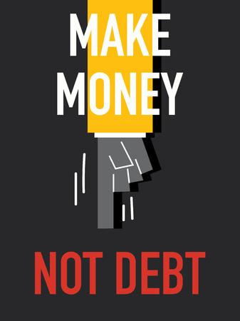 indebtedness: Words MAKE MONEY NOT DEBT Illustration
