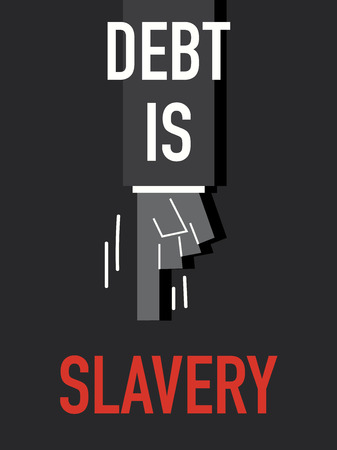 slavery: Words DEBT IS SLAVERY
