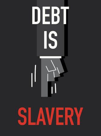 slavery: Words DEBT IS SLAVERY