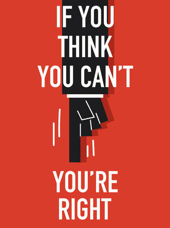 can not: Words IF YOU THINK YOU CAN NOT YOU ARE RIGHT