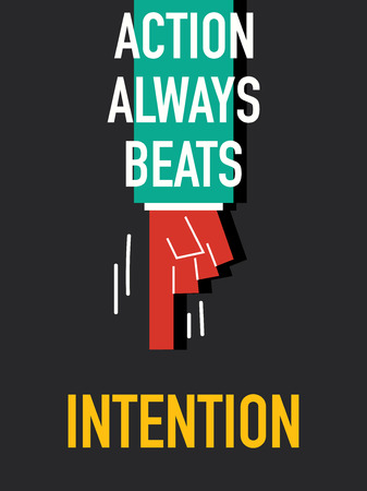 intention: Words ACTION ALWAYS BEATS INTENTION Illustration