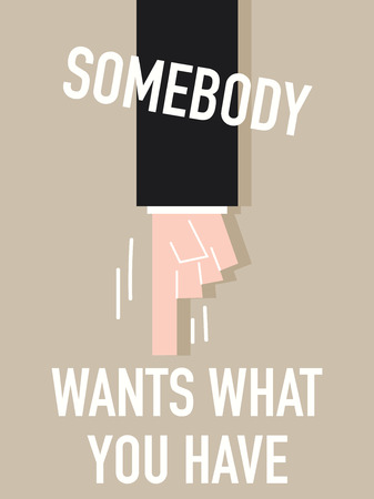 somebody: Words SOMEBODY WANTS WHAT YOU HAVE
