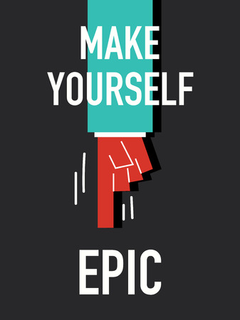 epic: Words MAKE YOURSELF EPIC