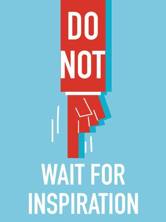 do not: Words DO NOT WAIT FOR INSPIRATION Illustration