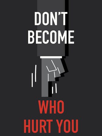 become: Words DO NOT BECOME WHO HURT YOU