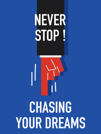 chase: Words NEVER  STOP CHASING YOUR DREAMS
