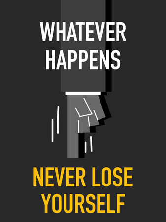 Words WHATEVER HAPPENS NEVER LOSE YOURSELF Vector