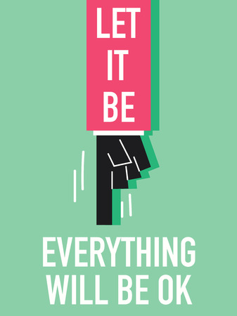 Words LET IT BE EVERYTHING WILL BE OK Vector