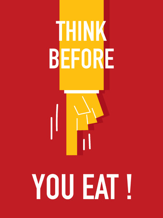 eat right: Words THINK BEFORE YOU EAT