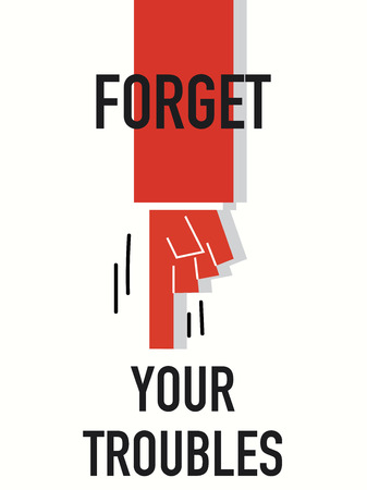 forget: Words FORGET YOUR TROUBLES