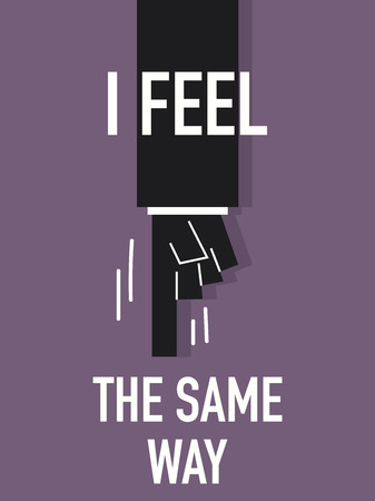 by feel: Words I FEEL THE SAME WAY