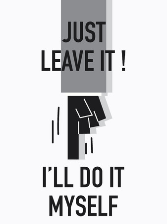 told: Words JUST LEAVE IT I WILL DO IT MYSELF Illustration