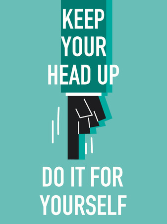 keep up: Words KEEP YOUR HEAD UP DO IT FOR YOURSELF