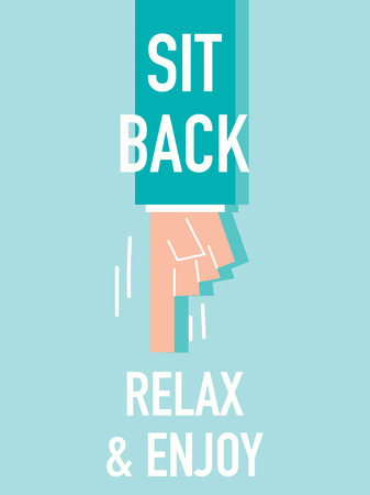 calm down: Words SIT BACK RELAX AND ENJOY