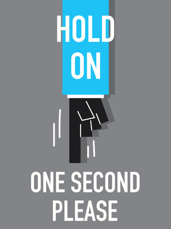 told: Words HOLD ON ONE SECOND PLEASE