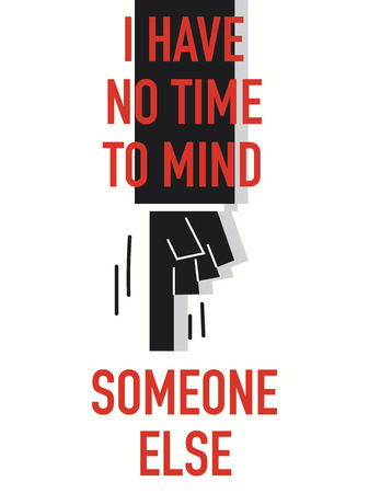 no time: Words I HAVE NO TIME TO MIND SOMEONE ELSE