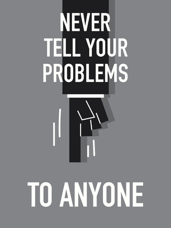 Words NEVER TELL YOUR PROBLEMS TO ANYONE