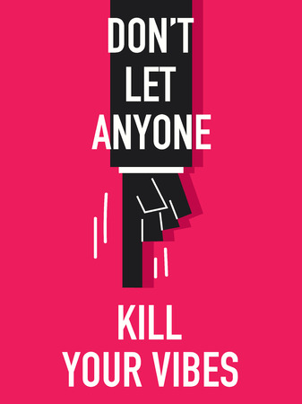 Words DO NOT LET ANYONE KILL YOUR VIBES