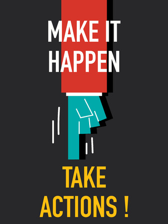 take action: Words MAKE IT HAPPEN TAKE ACTION