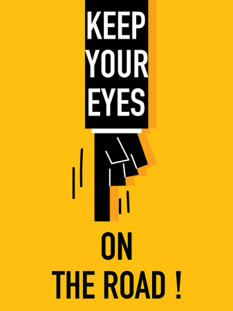 safe driving: Words KEEP YOUR EYES ON THE ROAD