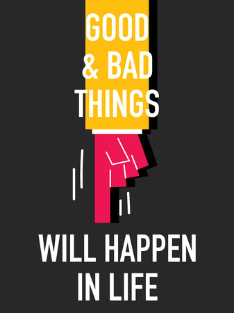 Words GOOD AND BAD THINGS WILL HAPPEN IN LIFE