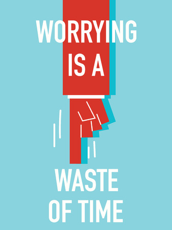 worrying: Words WORRYING IS A WASTE OF TIME