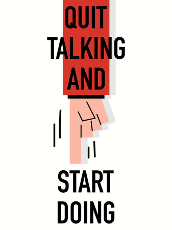 quit: Words QUIT TALKING START DOING Illustration