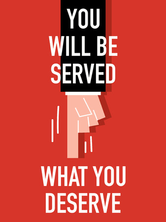 good karma: Words YOU WILL BE SERVED WHAT YOU DESERVE