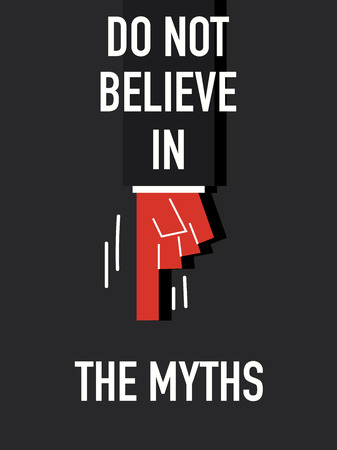 believe: Words DO NOT BELIEVE IN THE MYTHS