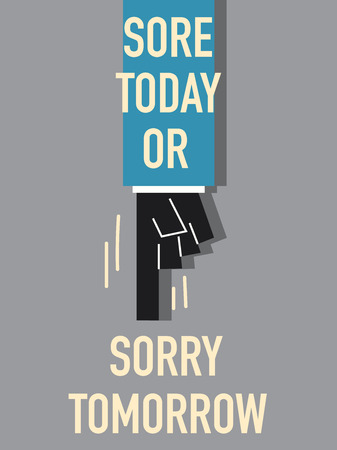 sore: Words SORE TODAY OR SORRY TOMORROW Illustration