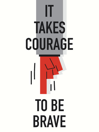 boldness: Words IT TAKES COURAGE TO BE BRAVE Illustration