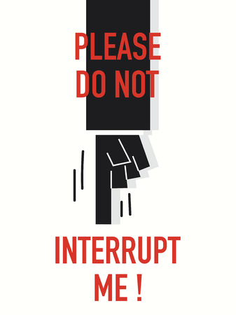 interrupt: Words PLEASE DO NOT INTERRUPT ME