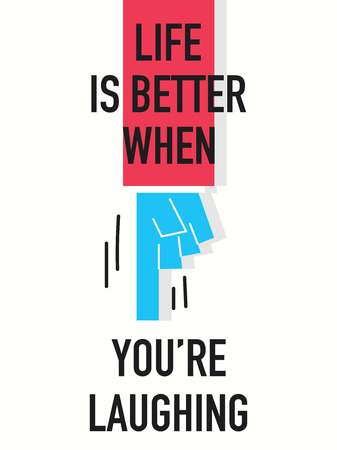 better: Words LIFE IS BETTER WHEN YOU ARE LAUGHING Illustration