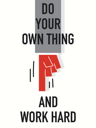 own: Words DO YOUR OWN THING AND WORK HARD
